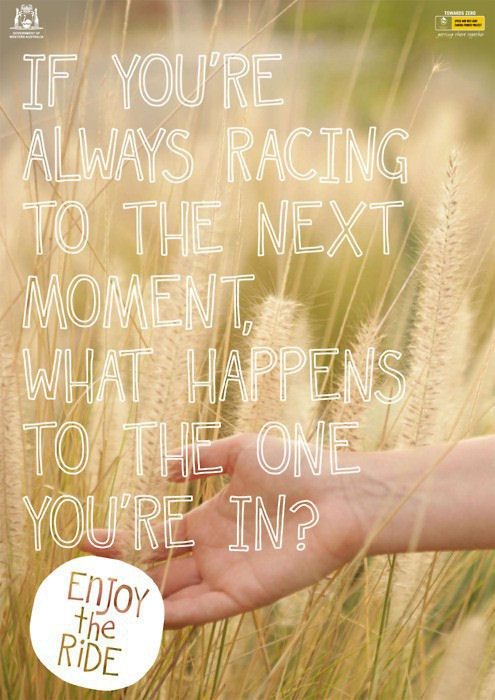 If you're always racing to the next moment what happens to the one you're in