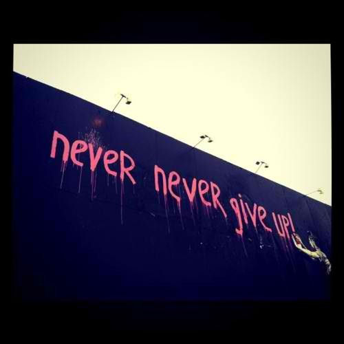 Never say give up