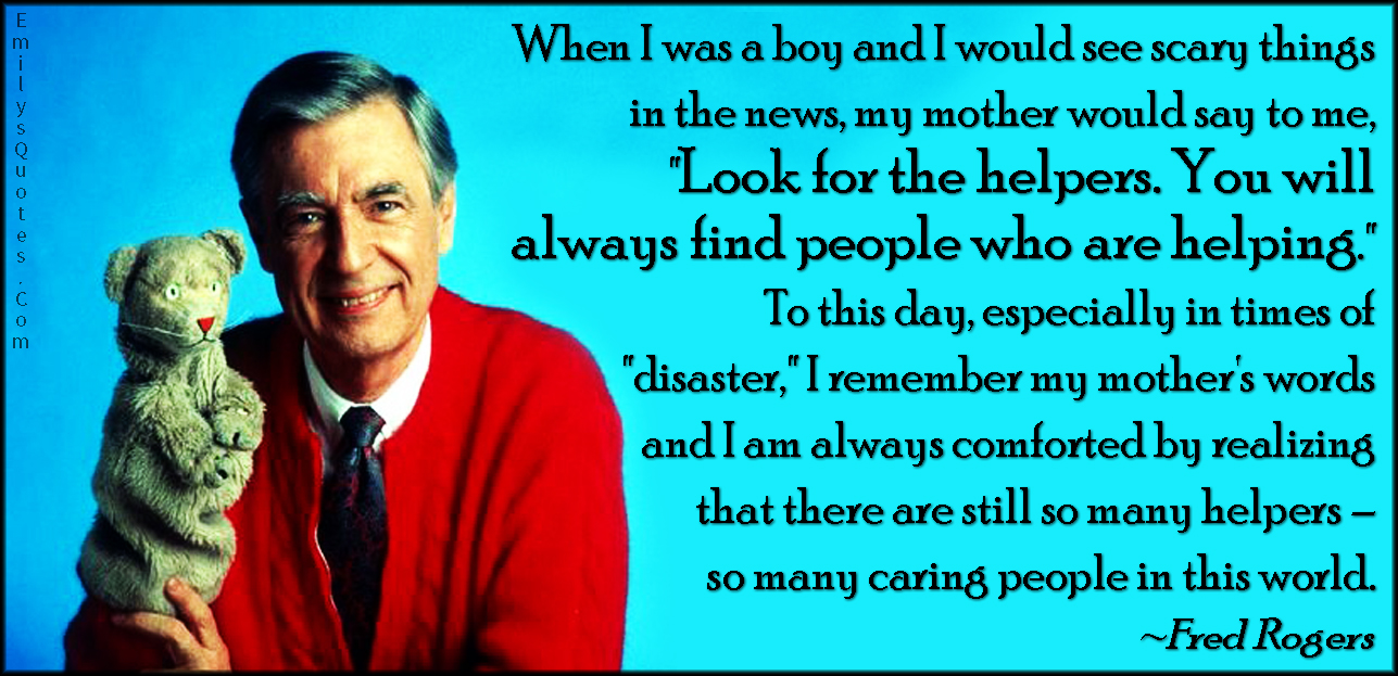 Emilysquotes Com Fear Helpers Remember Care Kindness Positive Amazing Great Inspirational Hope People Fred Rogers Jenn Pipe Self Esteem Through Art