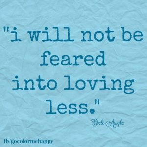 i will not be feared into loving less